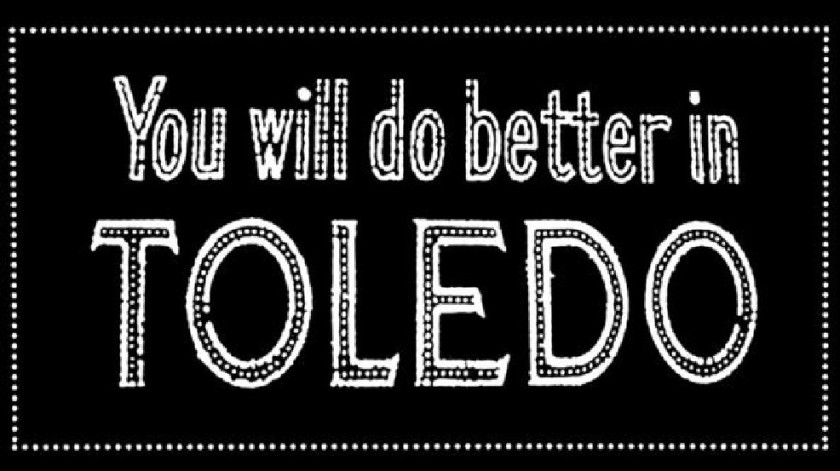 You will do better in Toledo sign